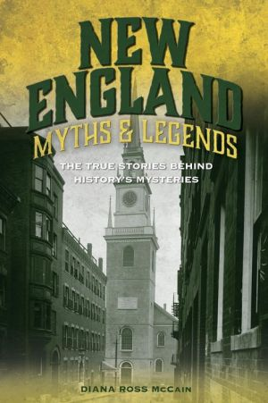 New England Myths and Legends: The True Stories behind History's Mysteries|NOOK Book