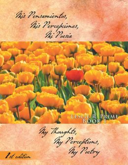 Mis Pensamientos, Mis Percepciones, Mi Poesia: My Thoughts, My Perceptions, My Poetry