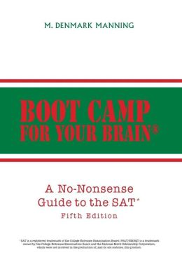 Boot Camp for Your Brain: A No-Nonsense Guide to the SAT