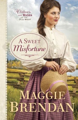 A Sweet Misfortune (Virtues and Vices of the Old West Book #2): A Novel