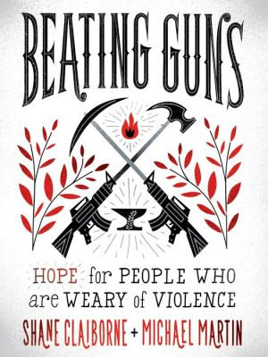 Book Beating Guns: Hope for People Who Are Weary of Violence
