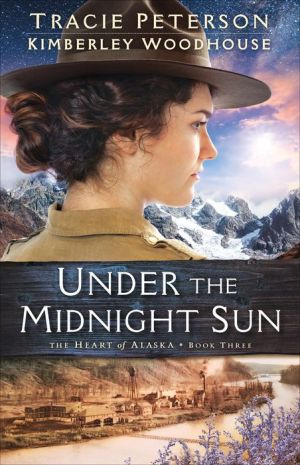 Book Under the Midnight Sun (The Heart of Alaska Book #3)