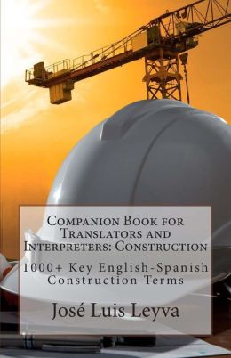 Companion Book for Translators and Interpreters: Construction: 1000+ Key English-Spanish Construction Terms