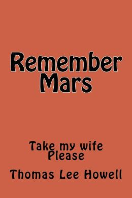 Remember Mars: Take My Wife. Please.