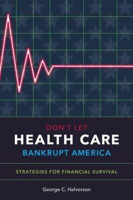 Don't Let Health Care Bankrupt America: Strategies for Financial Survival
