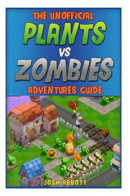 The Unofficial Plants vs Zombies Adventures Guide: Download the Game for Free & Become an Expert Player!