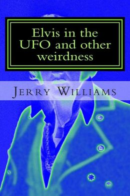 Elvis in the UFO and other weirdness