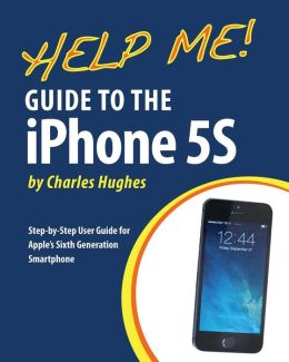 Help Me! Guide to the iPhone 5S: Step-by-Step User Guide ...