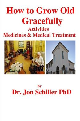 How to Grow Old Gracefully: Activities, Medicines & Medical Treatment