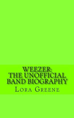 Weezer: The Unofficial Band Biography