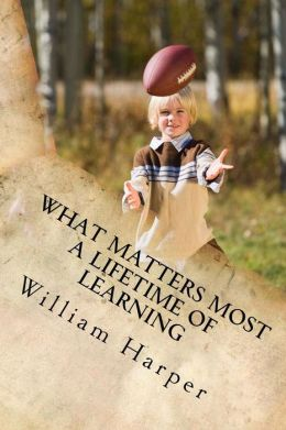 What Matters Most: A Lifetime Of Learning