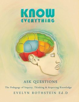 Know Everything: The Pedagogy of Inquiry, Thinking, and Acquiring Knowledge