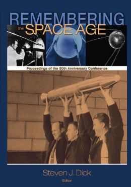 Remembering the Space Age: Proceedings of the 50th Anniversary Conference