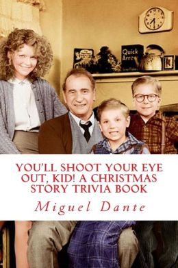 You'll Shoot Your Eye Out, Kid! a Christmas Story Trivia Book