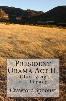 President Obama Act III - Clarifying His Legacy