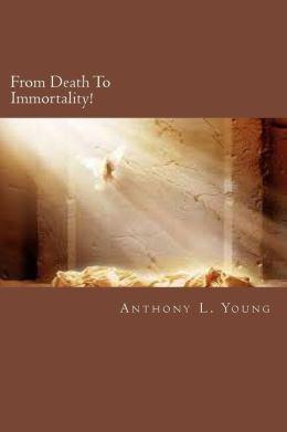 From Death To Immortality!: From Death To Immortality: The Angelic Gospel