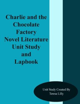 Charlie and the Chocolate Factory Novel Literature Unit Study and Lapbook