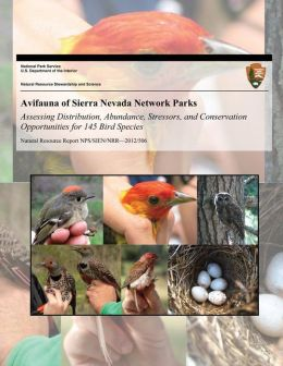 Avifauna of Sierra Nevada Network Parks: Assessing Distribution, Abundance, Stressors, and Conservation Opportunities for 145 Bird Species