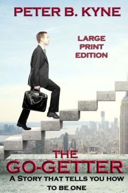 The Go-Getter - Large Print Edition: A Story That Tells You How to Be One