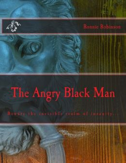 the angry black man: Beware the realm of insanity...