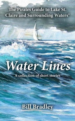 Water Lines: The Pirates Guide to Lake St. Claire and Surrounding Waters