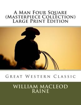 A Man Four Square (Masterpiece Collection) Large Print Edition: Great Western Classic