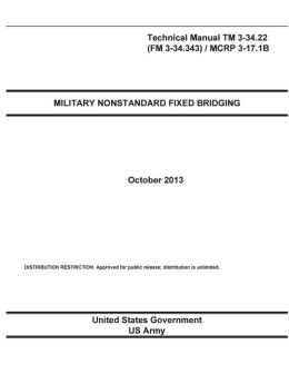 Technical Manual TM 3-34.22 (FM 3-34.343) / MCRP 3-17.1B Military Nonstandard Fixed Bridging October 2013