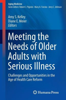 Meeting the Needs of Older Adults with Serious Illness: Challenges and Opportunities in the Age of Health Care Reform