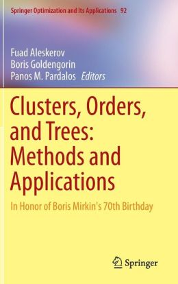Clusters, Orders, and Trees: Methods and Applications: In Honor of Boris Mirkin's 70th Birthday