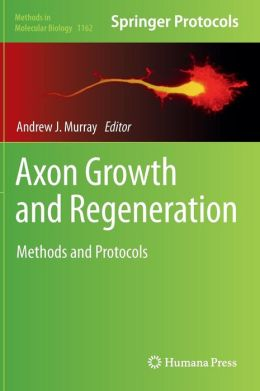 Axon Growth and Regeneration: Methods and Protocols