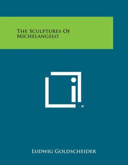 The Sculptures of Michelangelo