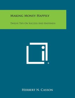 Making Money Happily: Twelve Tips on Success and Happiness