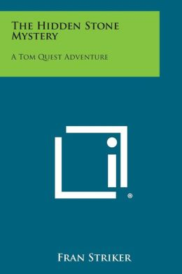 The Hidden Stone Mystery: A Tom Quest Adventure
