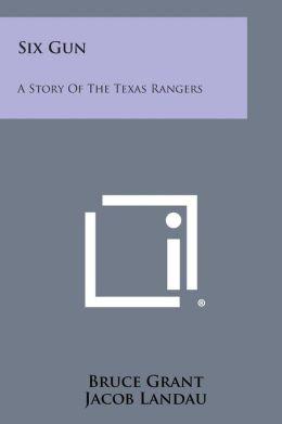 Six Gun: A Story of the Texas Rangers