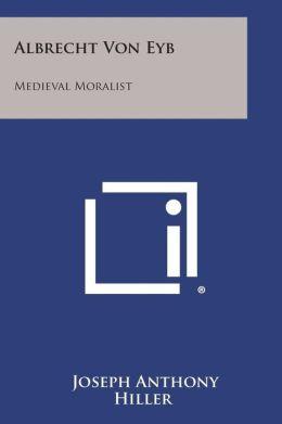 Albrecht Von Eyb: Medieval Moralist