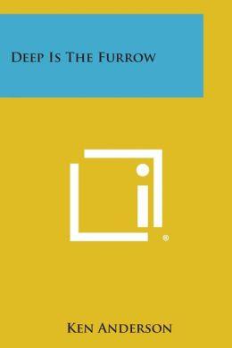 Deep Is the Furrow