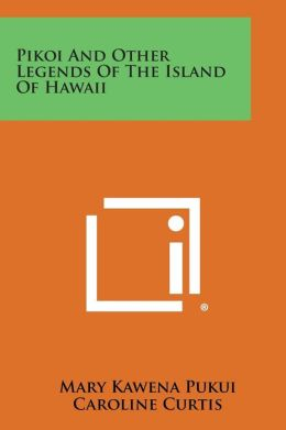 Pikoi and Other Legends of the Island of Hawaii