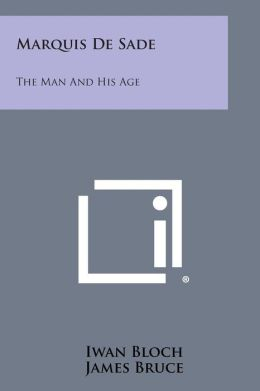 Marquis de Sade: The Man and His Age