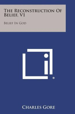 The Reconstruction of Belief, V1: Belief in God