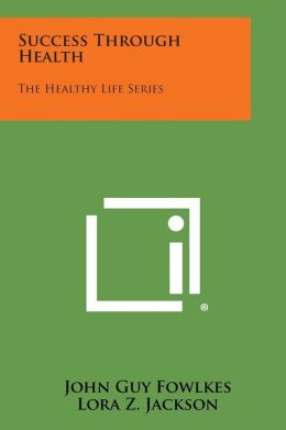 Success Through Health: The Healthy Life Series
