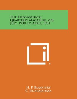 The Theosophical Quarterly Magazine, V28, July, 1930 to April, 1931