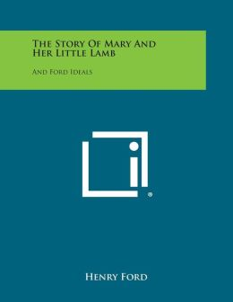 The Story of Mary and Her Little Lamb: And Ford Ideals
