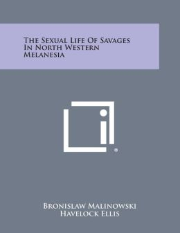 The Sexual Life of Savages in North Western Melanesia