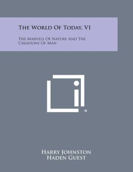 The World of Today, V1: The Marvels of Nature and the Creations of Man
