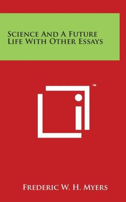 Science And A Future Life With Other Essays