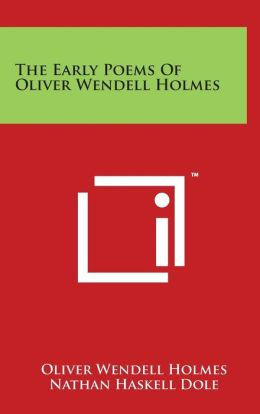 The Early Poems Of Oliver Wendell Holmes