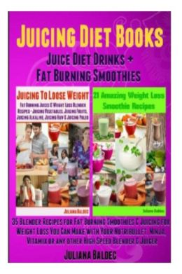 Juicing Diet Books: Juice Diet Drinks + Fat Burning Smoothies (35 Blender Recipes for Fat Burning Smoothies & Juicing Weight Loss Blender Recipes - Smoothies & Juicing Diet Books Compilation)