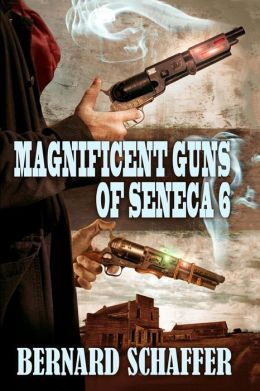 Magnificent Guns of Seneca 6: Chamber 3 of the Guns of Seneca 6 Saga