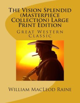 The Vision Splendid (Masterpiece Collection) Large Print Edition: Great Western Classic