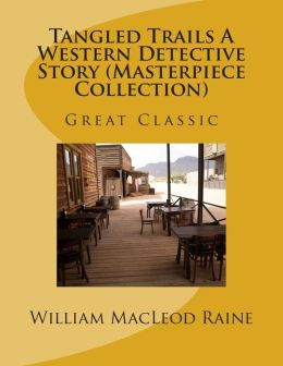 Tangled Trails A Western Detective Story (Masterpiece Collection): Great Classic